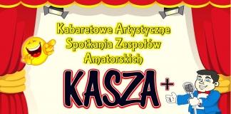 Kasza+ - Kabaretowe Artystyczne Spotkania Zespołów Amatorskich - Suchedniowski Ośrodek Kultury Kuźnica - Suchedniów